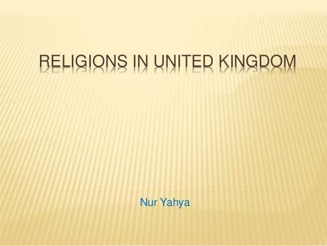 RELIGIONS IN UNITED KINGDOM Nur Yahya