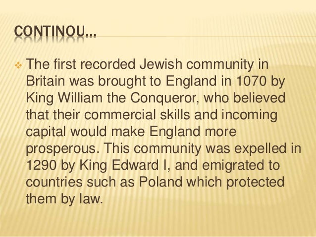 CONTINOU…  The first recorded Jewish community in Britain was brought to England in 1070 by King William the Conqueror, w...