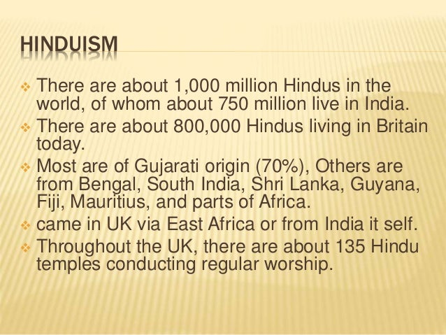HINDUISM  There are about 1,000 million Hindus in the world, of whom about 750 million live in India.  There are about 8...