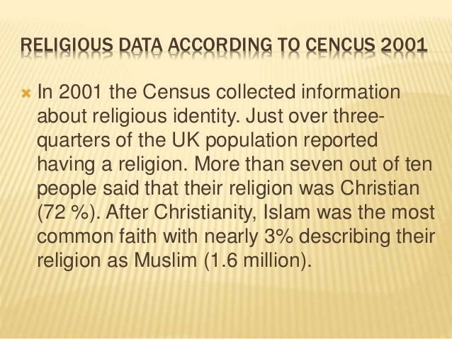 RELIGIOUS DATA ACCORDING TO CENCUS 2001  In 2001 the Census collected information about religious identity. Just over thr...