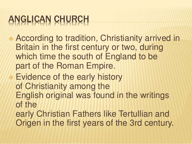 ANGLICAN CHURCH  According to tradition, Christianity arrived in Britain in the first century or two, during which time t...