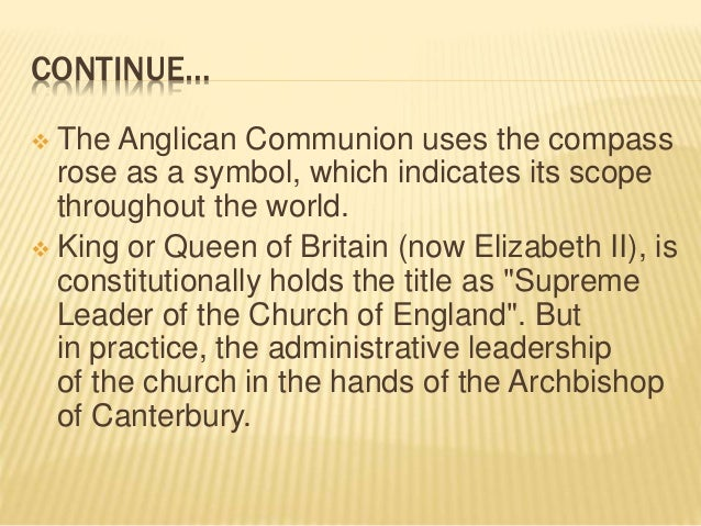 CONTINUE…  The Anglican Communion uses the compass rose as a symbol, which indicates its scope throughout the world.  Ki...