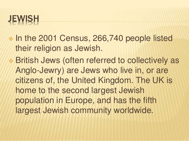 JEWISH  In the 2001 Census, 266,740 people listed their religion as Jewish.  British Jews (often referred to collectivel...