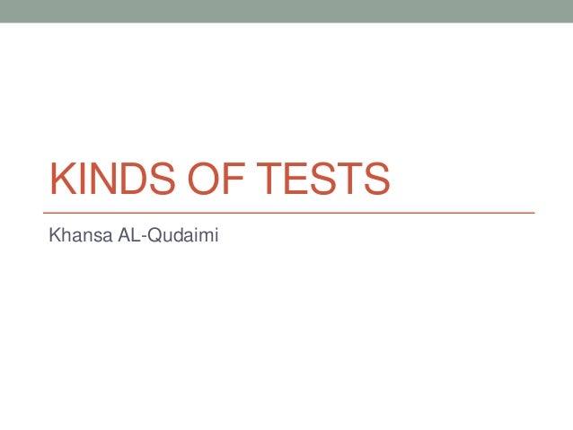 KINDS OF TESTS Khansa AL-Qudaimi