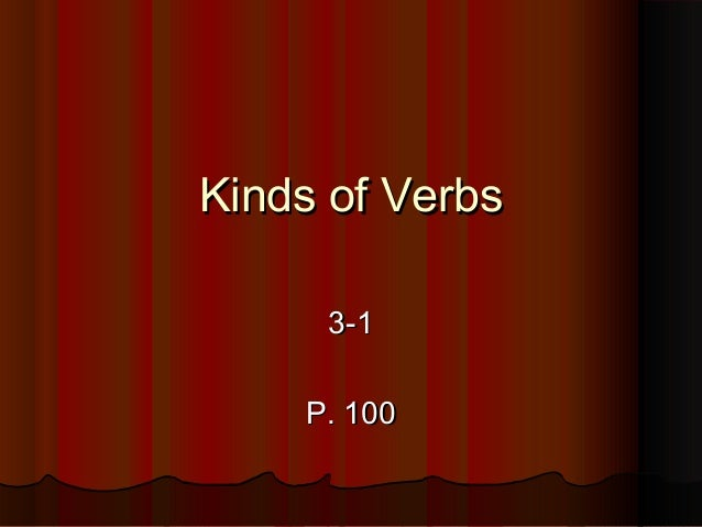 Kinds of VerbsKinds of Verbs 3-13-1 P. 100P. 100