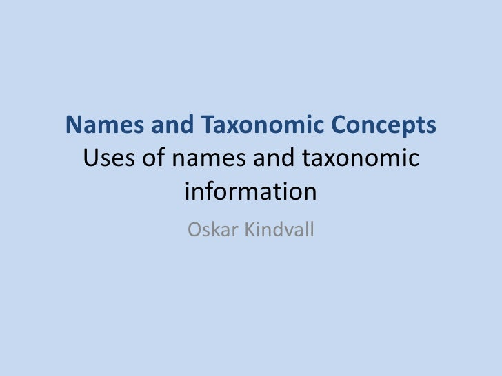 Names and Taxonomic ConceptsUses of names and taxonomic information<br />Oskar Kindvall<br />