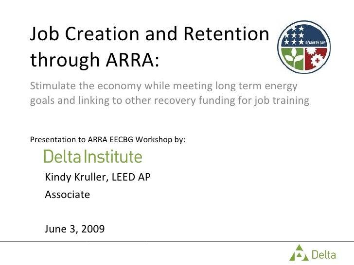 Job Creation and Retention through ARRA: Stimulate the economy while meeting long term energy goals and linking to other r...