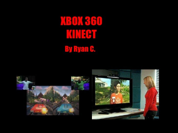 XBOX 360KINECT<br />By Ryan C.<br />