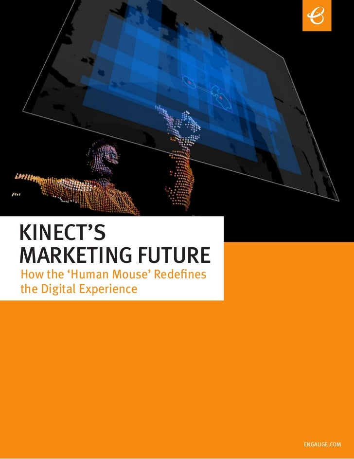 KINECT'SMARKETING FUTUREHow the 'Human Mouse' Redefinesthe Digital Experience                                       ENGAUG...