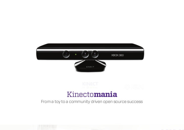 KinectomaniaFrom a toy to a community driven open source success