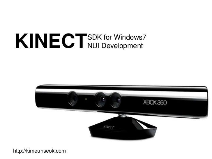 KINECT                  SDK for Windows7                        NUI Developmenthttp://kimeunseok.com