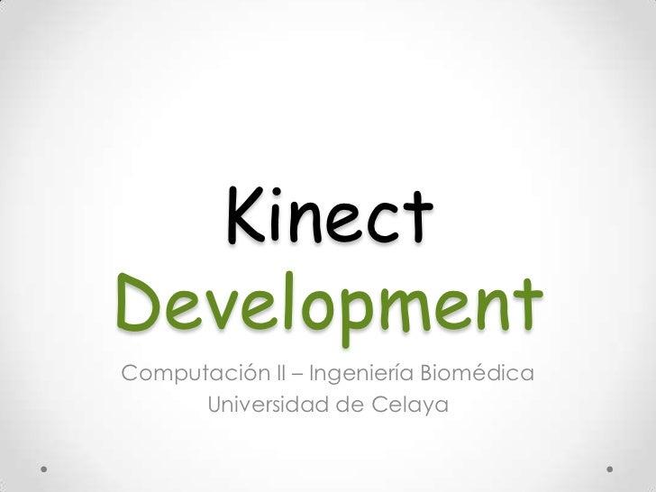 KinectDevelopmentComputación II – Ingeniería Biomédica      Universidad de Celaya