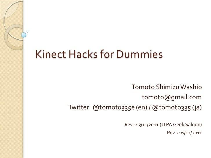 Kinect Hacks for Dummies                         Tomoto Shimizu Washio                             tomoto@gmail.com      T...