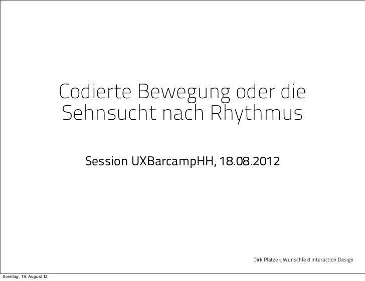 Codierte Bewegung oder die                         Sehnsucht nach Rhythmus                           Session UXBarcampHH, ...