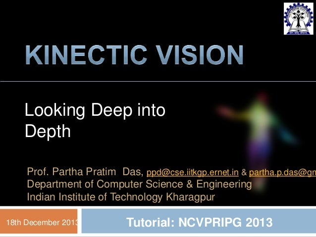 1  Looking Deep into Depth  Prof. Partha Pratim Das, ppd@cse.iitkgp.ernet.in & partha.p.das@gm Department of Computer Scie...