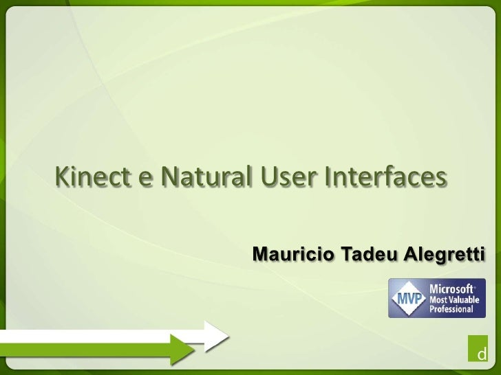 Kinect e Natural User Interfaces<br />Mauricio TadeuAlegretti<br />