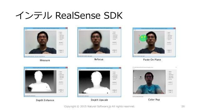 インテル RealSense SDK Measure Refocus Paste On Plane Copyright © 2015 Natural Software.jp All rights reserved. 26 Depth Upsca...