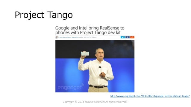 Project Tango Copyright © 2015 Natural Software All rights reserved. http://www.engadget.com/2015/08/18/google-intel-reals...