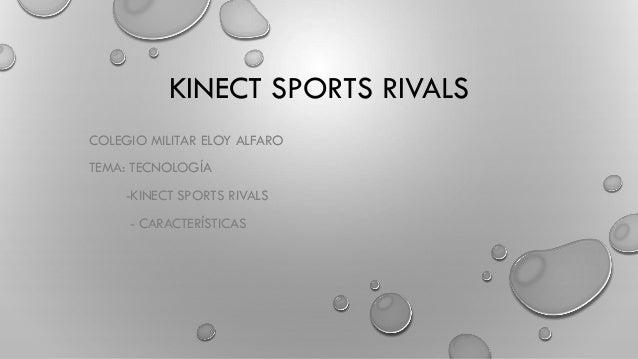 KINECT SPORTS RIVALS COLEGIO MILITAR ELOY ALFARO TEMA: TECNOLOGÍA -KINECT SPORTS RIVALS - CARACTERÍSTICAS
