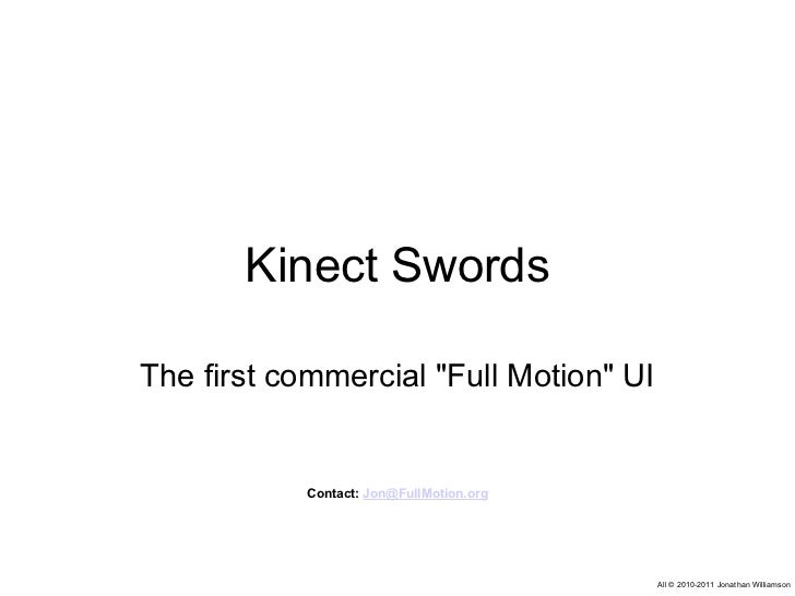 """Kinect Swords The first commercial""""Full Motion"""" UI All © 2010-2011 Jonathan Williamson Contact:  [email_address]"""