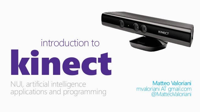 introduction to  kinect NUI, artificial intelligence applications and programming  Matteo Valoriani mvaloriani AT gmail.co...