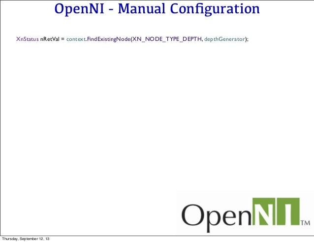 OpenNI - Manual Configuration XnStatus nRetVal = context.FindExistingNode(XN_NODE_TYPE_DEPTH, depthGenerator); Thursday, Se...
