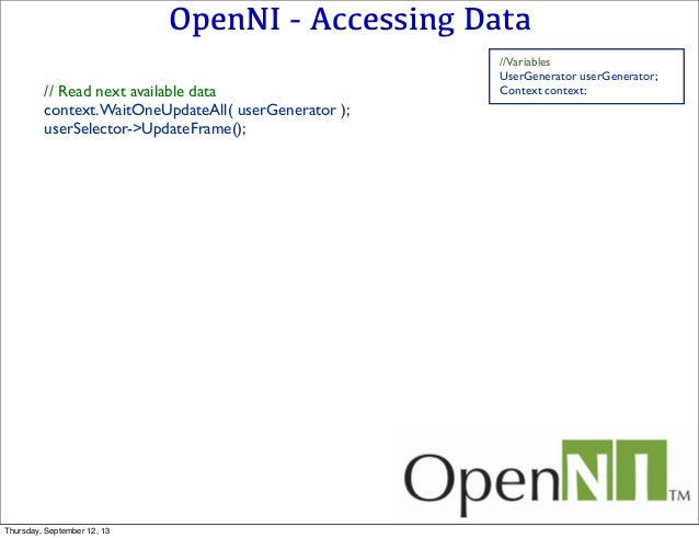 OpenNI - Accessing Data // Read next available data context.WaitOneUpdateAll( userGenerator ); userSelector->UpdateFrame()...