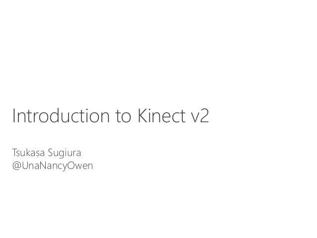 Introduction to Kinect v2 Tsukasa Sugiura @UnaNancyOwen
