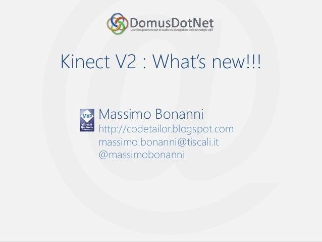 Kinect V2 : What's new!!! Massimo Bonanni http://codetailor.blogspot.com massimo.bonanni@tiscali.it @massimobonanni