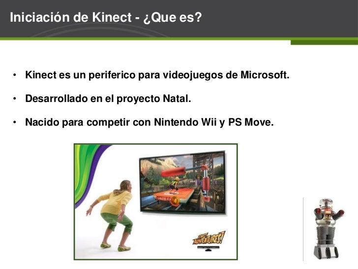 Iniciación de Kinect - ¿Quees?<br /><ul><li>Kinect es un perifericoparavideojuegos de Microsoft.