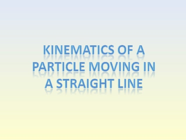 Kinematics of a Particle moving in a Straight Line You can represent the motion of an object on a speed-time graph, distan...