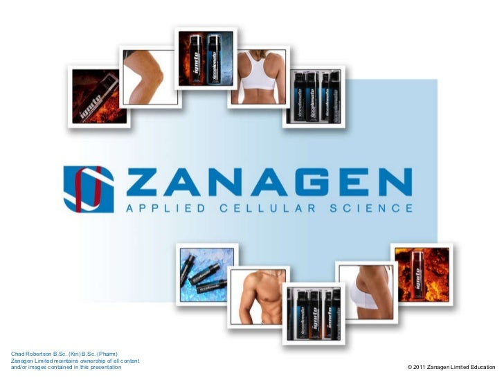 © 2011 Zanagen Limited  Education Chad Robertson B.Sc. (Kin) B.Sc. (Pharm) Zanagen Limited maintains ownership of all cont...