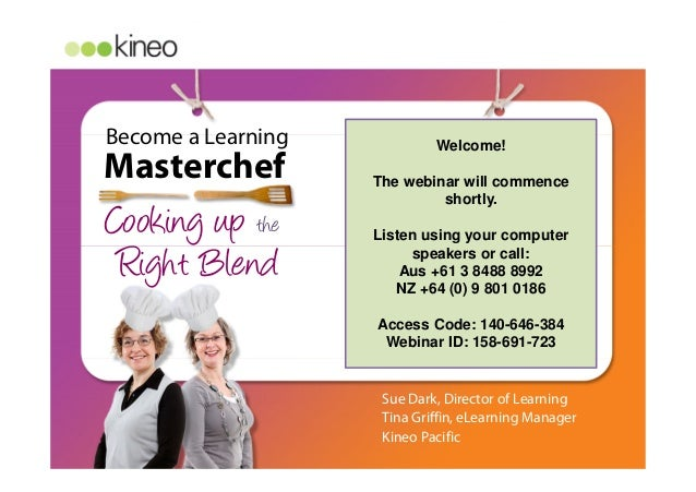 Become a Learning Cooking up the Masterchef Right Blend Kitchen preparation Serve Sue Dark, Director of Learning Tina Grif...