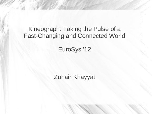 Kineograph: Taking the Pulse of aFast-Changing and Connected World           EuroSys 12          Zuhair Khayyat