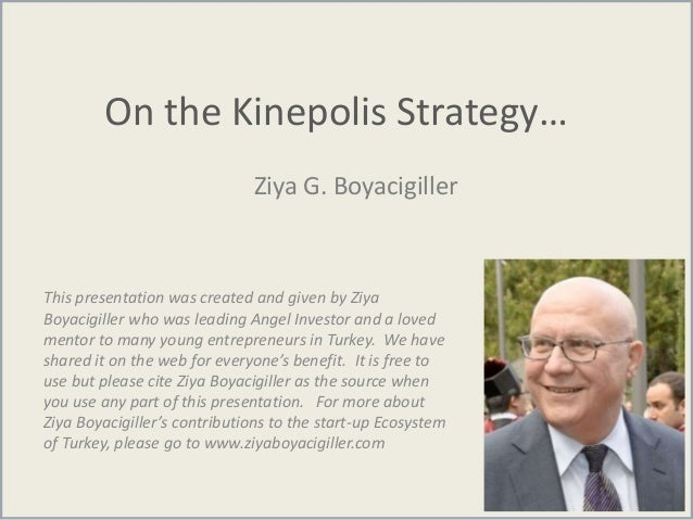 On the Kinepolis Strategy… Ziya G. Boyacigiller This presentation was created and given by Ziya Boyacigiller who was leadi...