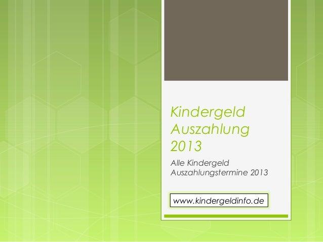 KindergeldAuszahlung2013Alle KindergeldAuszahlungstermine 2013www.kindergeldinfo.de