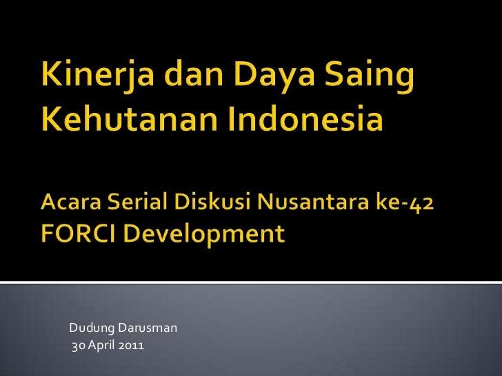 Kinerja dan Daya SaingKehutanan IndonesiaAcara Serial Diskusi Nusantara ke-42FORCI Development<br />Dudung Darusman<br />3...