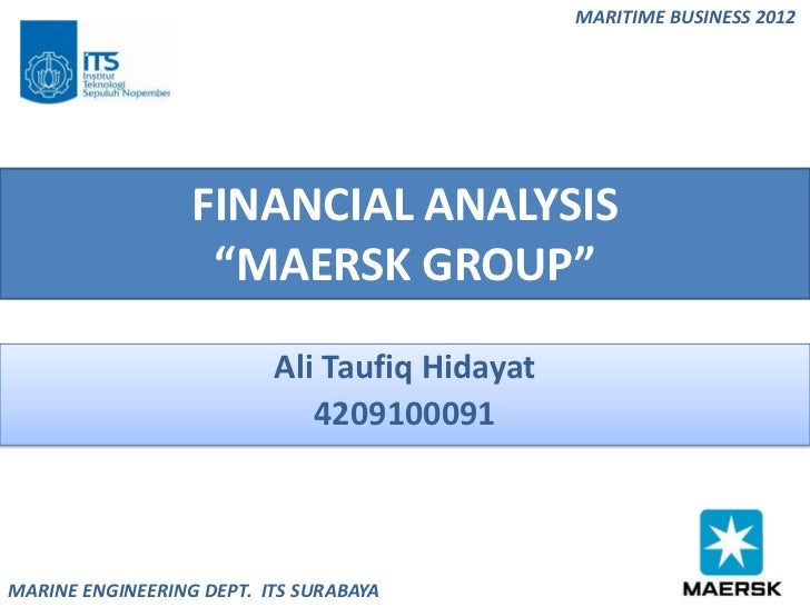 """MARITIME BUSINESS 2012                  FINANCIAL ANALYSIS                   """"MAERSK GROUP""""                          Ali T..."""