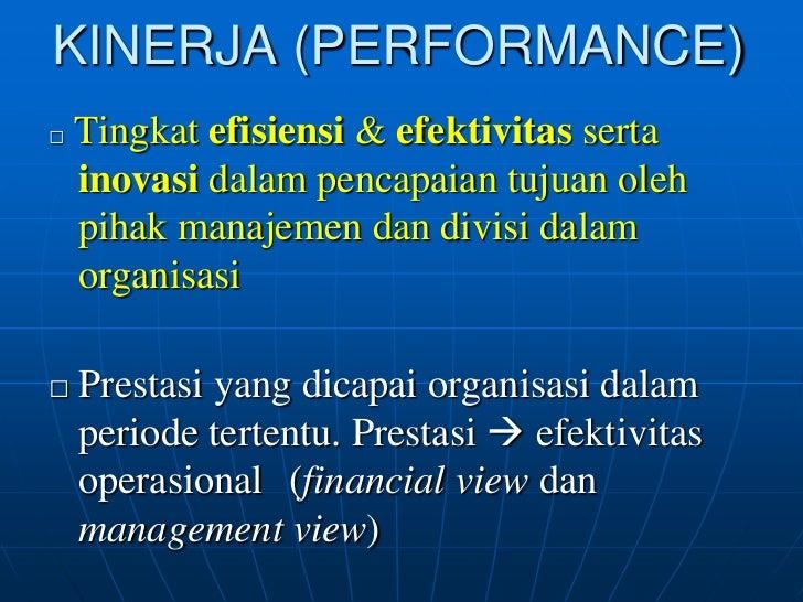 KINERJA (PERFORMANCE)□   Tingkat efisiensi & efektivitas serta    inovasi dalam pencapaian tujuan oleh    pihak manajemen ...