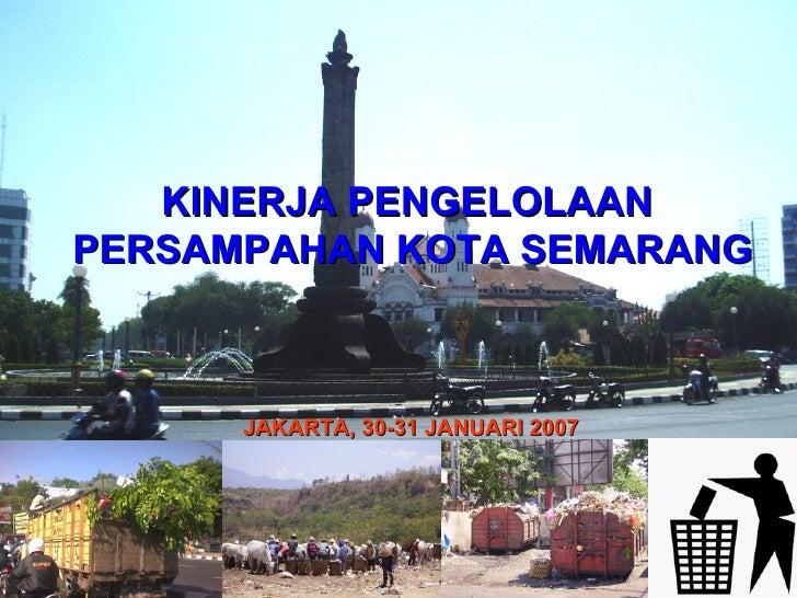 KINERJA PENGELOLAANPERSAMPAHAN KOTA SEMARANG      JAKARTA, 30-31 JANUARI 2007
