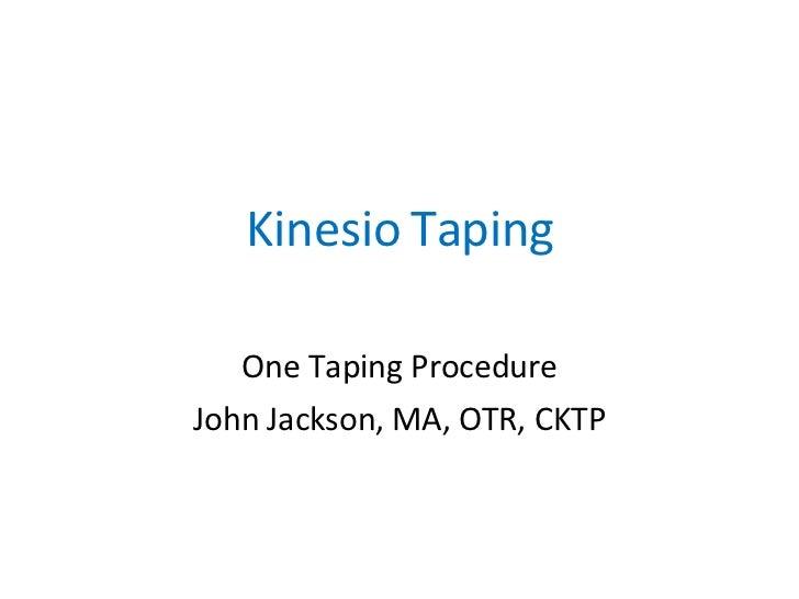 Kinesio Taping One Taping Procedure John Jackson, MA, OTR, CKTP