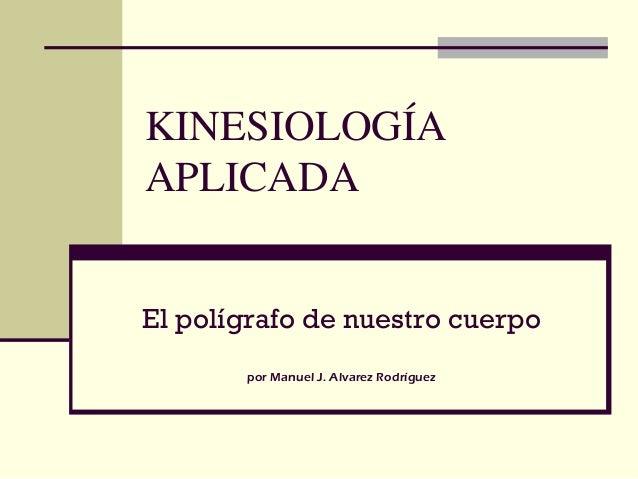 KINESIOLOGÍAAPLICADAEl polígrafo de nuestro cuerpopor Manuel J. Alvarez Rodríguez