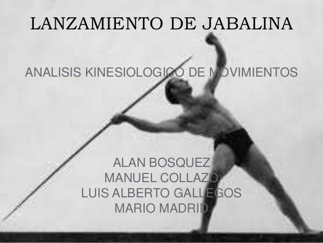 LANZAMIENTO DE JABALINA  ANALISIS KINESIOLOGICO DE MOVIMIENTOS  ALAN BOSQUEZ  MANUEL COLLAZO  LUIS ALBERTO GALLEGOS  MARIO...