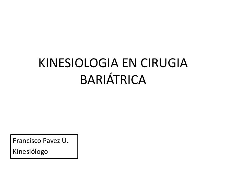 KINESIOLOGIA EN CIRUGIA BARIÁTRICA<br />Francisco Pavez U.<br />Kinesiólogo<br />