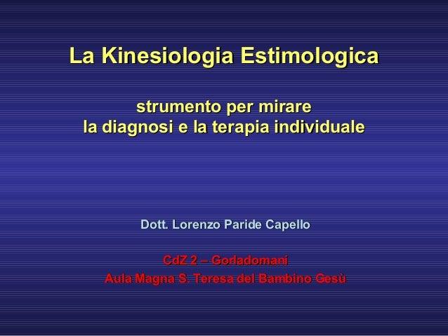 La Kinesiologia EstimologicaLa Kinesiologia Estimologica strumento per mirarestrumento per mirare la diagnosi e la terapia...