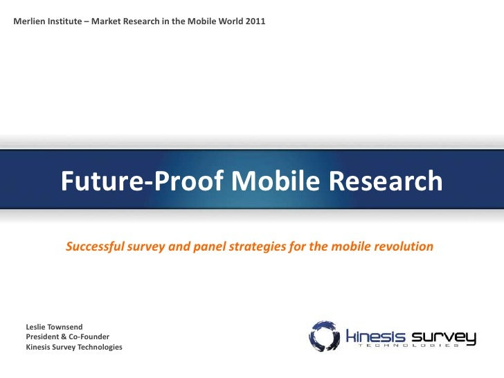 Merlien Institute – Market Research in the Mobile World 2011           Future-Proof Mobile Research             Successful...
