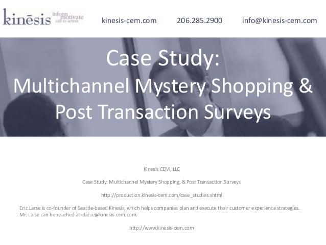 Kinesis CEM, LLC Case Study: Multichannel Mystery Shopping, & Post Transaction Surveys http://production.kinesis-cem.com/c...
