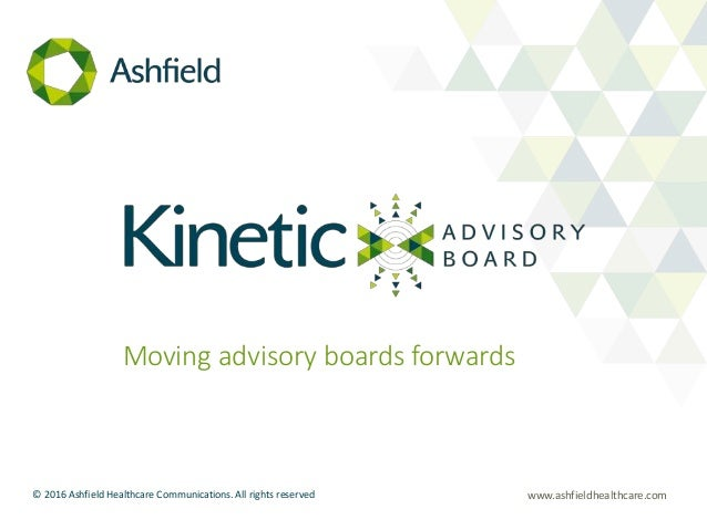 www.ashfieldhealthcare.com© 2016 Ashfield Healthcare Communications. All rights reserved Moving advisory boards forwards