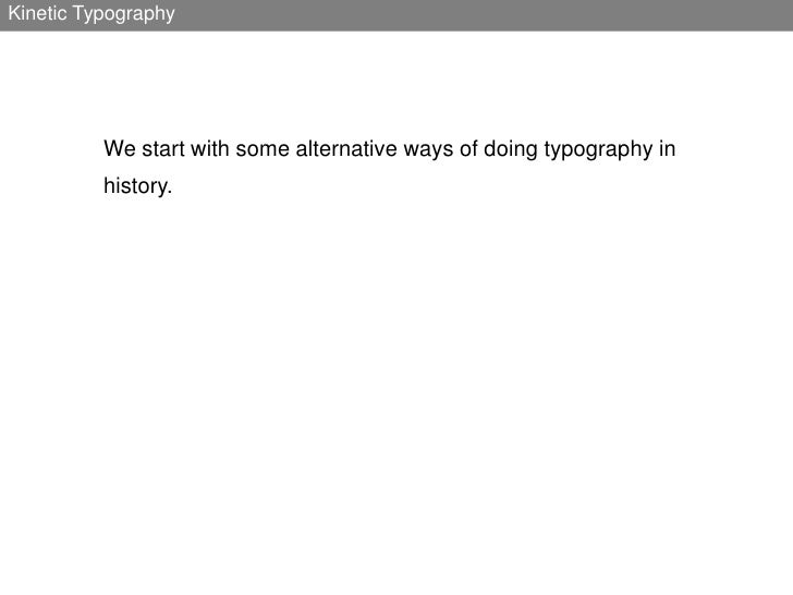 Kinetic Typography<br />We start with some alternative ways of doing typography in history.<br />