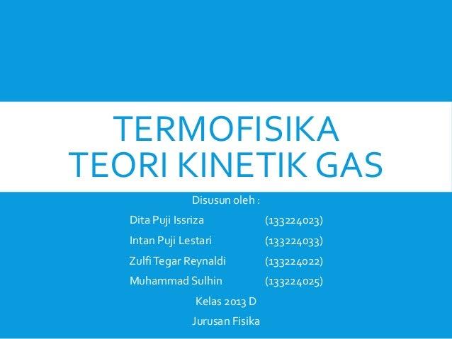 TERMOFISIKA TEORI KINETIK GAS Disusun oleh : Dita Puji Issriza  (133224023)  Intan Puji Lestari  (133224033)  Zulfi Tegar ...
